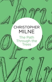 The Path Through the Trees ebook by Christopher Milne