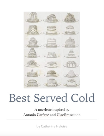 Best Served Cold - A novelette inspired by Antonin Carème and Glacière Station ebook by Catherine Heloise