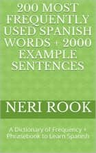 200 Most Frequently Used Spanish Words + 2000 Example Sentences: A Dictionary of Frequency + Phrasebook to Learn Spanish eBook by Neri Rook