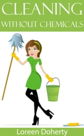 Cleaning Without Chemcials ebook by Loreen Doherty