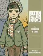 Little White Duck - A Childhood in China ebook by Na Liu, Andrés Vera Martínez, Andrés Vera Martínez