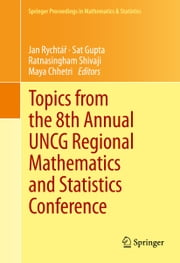 Topics from the 8th Annual UNCG Regional Mathematics and Statistics Conference ebook by Ratnasingham Shivaji,Maya Chhetri,Jan Rychtar,Sat N. Gupta