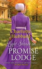 Light Shines on Promise Lodge - A Second Chance Amish Romance ebook by Charlotte Hubbard