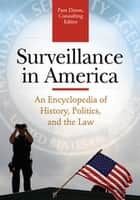 Surveillance in America: An Encyclopedia of History, Politics, and the Law [2 volumes] ebook by Pam Dixon Executive Director