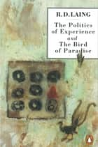 The Politics of Experience and The Bird of Paradise ebook by R. D. Laing