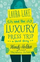 Laura Lake and the Luxury Press Trip - romantic comedy from the author of The Governess ebook by Wendy Holden