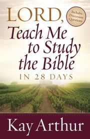 Lord, Teach Me to Study the Bible in 28 Days ebook by Kay Arthur