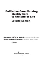 Palliative Care Nursing: Quality Care to the End of Life ebook by Matzo, Marianne Laporte