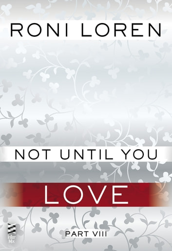 Not Until You Part VIII - Not Until You Love eBook by Roni Loren