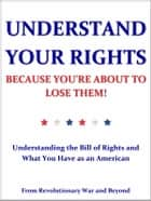 Understand Your Rights Because You're About to Lose Them! ebook by Revolutionary War and Beyond