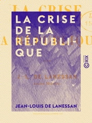 La Crise de la République ebook by Jean-Louis de Lanessan