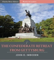 Battles & Leaders of the Civil War: The Confederate Retreat from Gettysburg (Illustrated Edition) ebook by John D. Imboden