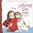 Ladybug Girl Loves... ebook by David Soman, Jacky Davis, Nicole Balick