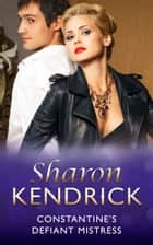 Mistress: Taming the Playboy: Constantine's Defiant Mistress / Androletti's Mistress / Valenti's One-Month Mistress ebook by Sharon Kendrick, Melanie Milburne, Sabrina Philips