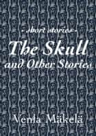 The Skull and Other Stories ebook by Venla Mäkelä