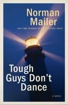 Tough Guys Don't Dance - A Novel ebook by Norman Mailer