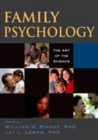 Family Psychology - The Art of the Science ebook by William M. Pinsof, Jay L. Lebow