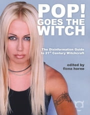 Pop! Goes the Witch - The Disinformation Guide to 21st Century Witchcraft ebook by Fiona Horne