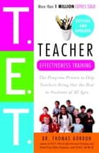 Teacher Effectiveness Training - The Program Proven to Help Teachers Bring Out the Best in Students of All Ages ebook by Thomas Gordon