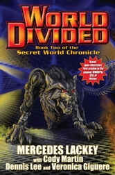 World Divided: Book Two of the Secret World Chronicle ebook by Mercedes Lackey,Cody Martin,Dennis Lee,Veronica Giguere