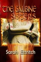 The Salbine Sisters ebook by Sarah Ettritch