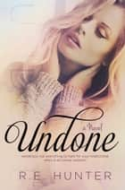 Undone ebook by R.E. Hunter