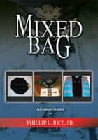 MIXED BAG ebook by Phillip L. Rice, Sr.