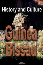 History and Culture of Guinea-Bissau, Republic of Guinea-Bissau. Guinea-Bissau ebook by Sampson Jerry