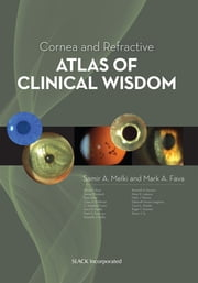 Cornea and Refractive Atlas of Clinical Wisdom ebook by Samir Melki,Mark Fava
