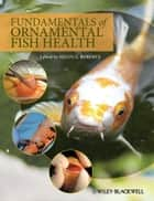 Fundamentals of Ornamental Fish Health ebook by Helen E. Roberts