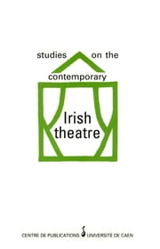 Studies on the contemporary Irish theatre ebook by Jacqueline Genet,Christopher Murray,Terence Brown,Colin Meir,Nicholas Grene,Barbara Hayley,Lynda Henderson,Frank Mcguinness,Elizabeth Hellegouarc'H