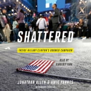Shattered - Inside Hillary Clinton's Doomed Campaign Audiolibro by Jonathan Allen, Amie Parnes