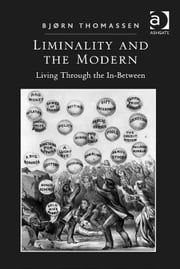Liminality and the Modern - Living Through the In-Between ebook by Professor Bjørn Thomassen