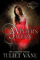 Winter's Cavern - The Complete Trilogy ebook by Juliet Vane