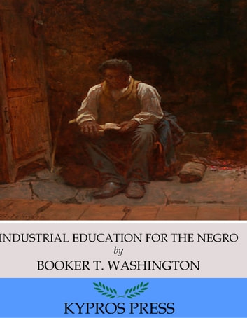 Industrial Education for the Negro ebook by Booker T. Washington