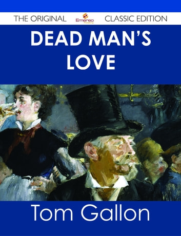 Dead Man's Love - The Original Classic Edition ebook by Tom Gallon