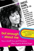 But Enough About Me ebook by Jancee Dunn