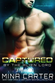 Captured by the Alien Lord - Warriors of the Lathar, #1 ebook by Mina Carter