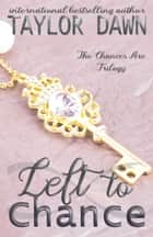 Left to Chance - Chances Are Series, #2 ebook by Taylor Dawn