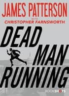 Dead Man Running ebook by James Patterson, Christopher Farnsworth