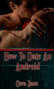 How To Date An Android ebook by Cora Zane
