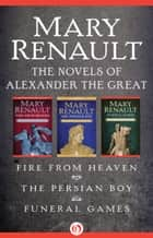 The Novels of Alexander the Great ebook by Mary Renault