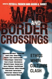 War and Border Crossings - Ethics When Cultures Clash ebook by Peter A. French, Jason A. Short, Mohammed Abu-Nimer,...