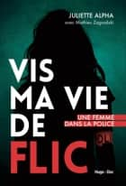 Vis ma vie de flic ebook by Juliette Alpha, Mathieu Zagrodzki