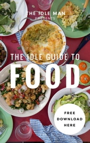 The Idle Man Presents: The Idle Guide To Food ebook by The Idle Man