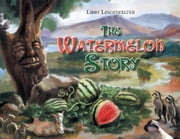 The Watermelon Story ebook by Libby Lingenfelter