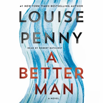 A Better Man - A Chief Inspector Gamache Novel audiobook by Louise Penny
