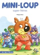 Mini-Loup Super-héros (TP) ebook by Philippe Matter