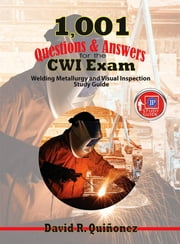 1,001 Questions & Answers for the CWI Exam - Welding Metallurgy and Visual Inspection Study Guide ebook by David Ramon Quinonez