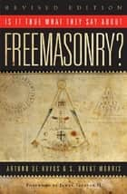 Is it True What They Say About Freemasonry? ebook by S. Brent Morris,Arturo de Hoyos